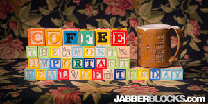 Coffee, the Most Important Meal of the Day - JabberBlocks.com
