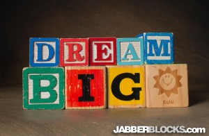 Dream Big - JabberBlocks.com