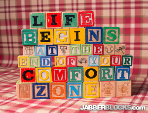 Life Begins at the End of Your Comfort Zone - JabberBlocks.com