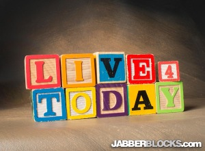 Live for Today - JabberBlocks.com