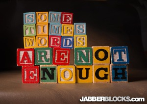 Sometimes Words Are Not Enough - JabberBlocks.com