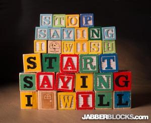 Stop saying I wish and start saying I will