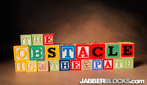 The Obstacle is the Path - JabblerBlocks.com
