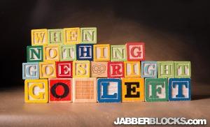 When Nothing Goes Right, Go Left - JabberBlocks.com