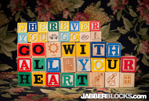 Wherever You Go Go With All Your Heart - JabberBlocks.com