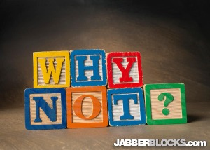 Why Not? - JabberBlocks.com