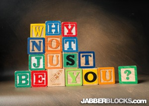 Why Not Just Be You? - JabberBlocks.com