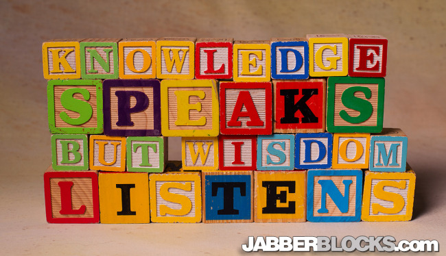 Knowledge Speaks, But Wisdom Listens - JabberBlocks.com