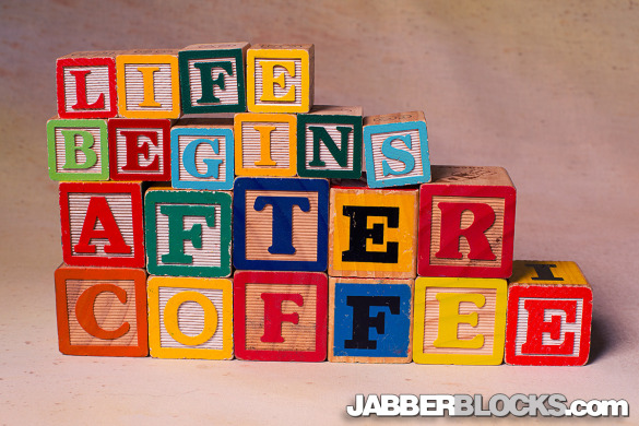 Life Begins After Coffee - JabberBlocks.com