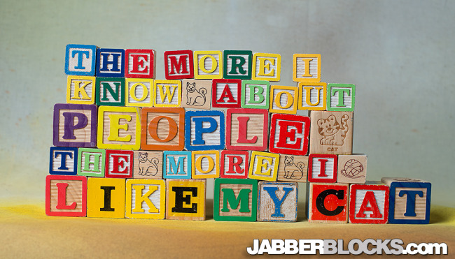 The more I know about people the more I like my cat - Jabberblocks